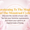 Awakening to the Magic of the Menstrual Cycle
